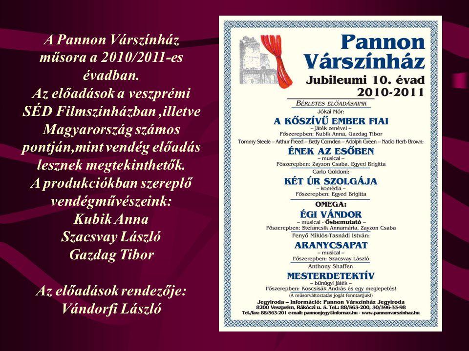 A Pannon Várszínház műsora a 2010/2011-es évadban. Az előadások a veszprémi SÉD Filmszínházban,illetve Magyarország számos pontján,mint vendég előadás