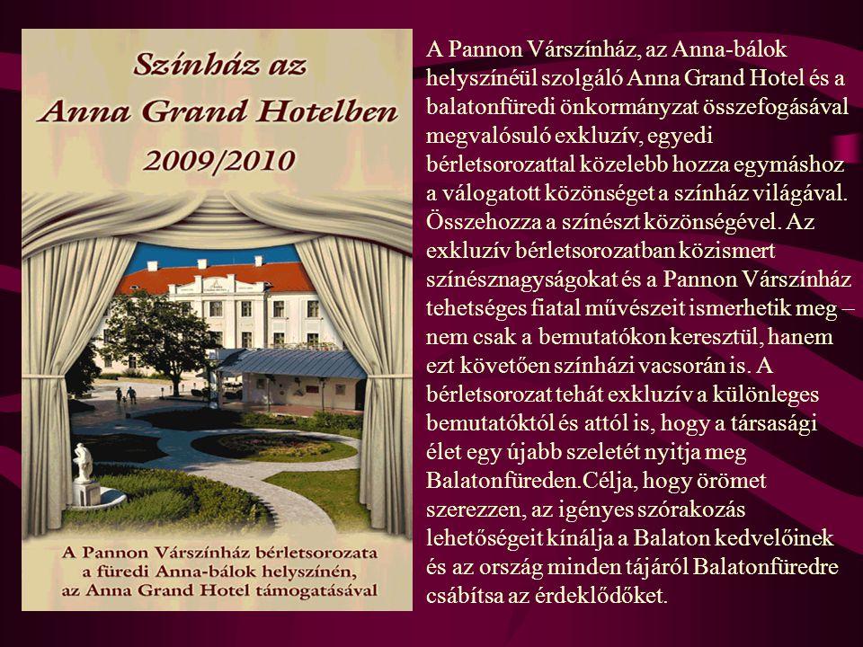 A Pannon Várszínház, az Anna-bálok helyszínéül szolgáló Anna Grand Hotel és a balatonfüredi önkormányzat összefogásával megvalósuló exkluzív, egyedi b