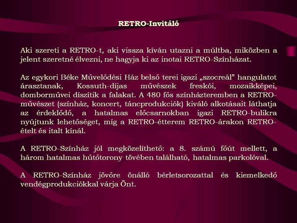 RETRO-Invitáló Aki szereti a RETRO-t, aki vissza kíván utazni a múltba, miközben a jelent szeretné élvezni, ne hagyja ki az inotai RETRO-Színházat. Az