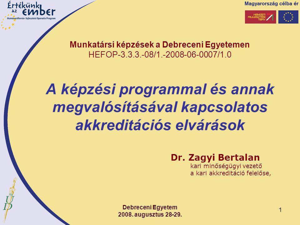 1 Munkatársi képzések a Debreceni Egyetemen HEFOP-3.3.3.-08/1.-2008-06-0007/1.0 A képzési programmal és annak megvalósításával kapcsolatos akkreditációs elvárások Dr.