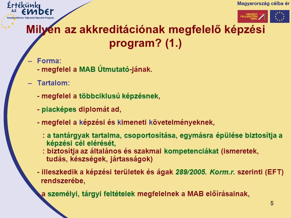 5 Milyen az akkreditációnak megfelelő képzési program? (1.) –Forma: MAB Útmutató - megfelel a MAB Útmutató-jának. –Tartalom: többciklusú képzésnek - m