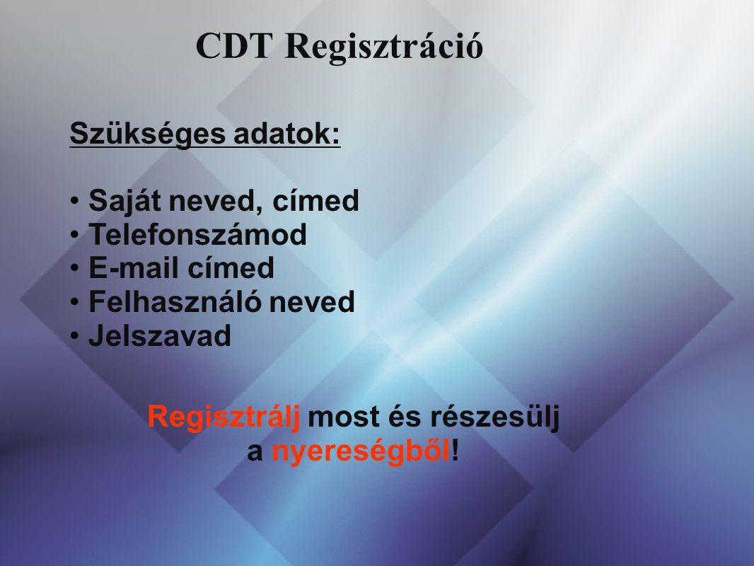 CDT Regisztráció Szükséges adatok: Saját neved, címed Telefonszámod E-mail címed Felhasználó neved Jelszavad Regisztrálj most és részesülj a nyereségb