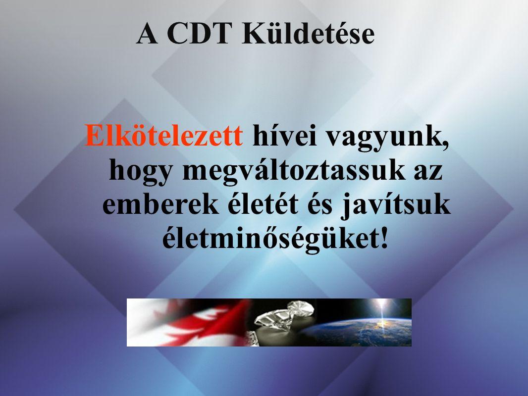 A CDT Küldetése Elkötelezett hívei vagyunk, hogy megváltoztassuk az emberek életét és javítsuk életminőségüket!