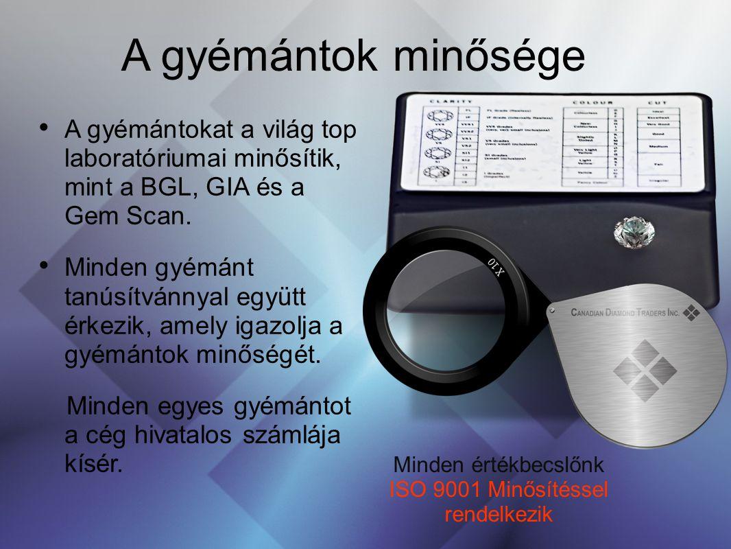 A gyémántok minősége A gyémántokat a világ top laboratóriumai minősítik, mint a BGL, GIA és a Gem Scan. Minden gyémánt tanúsítvánnyal együtt érkezik,