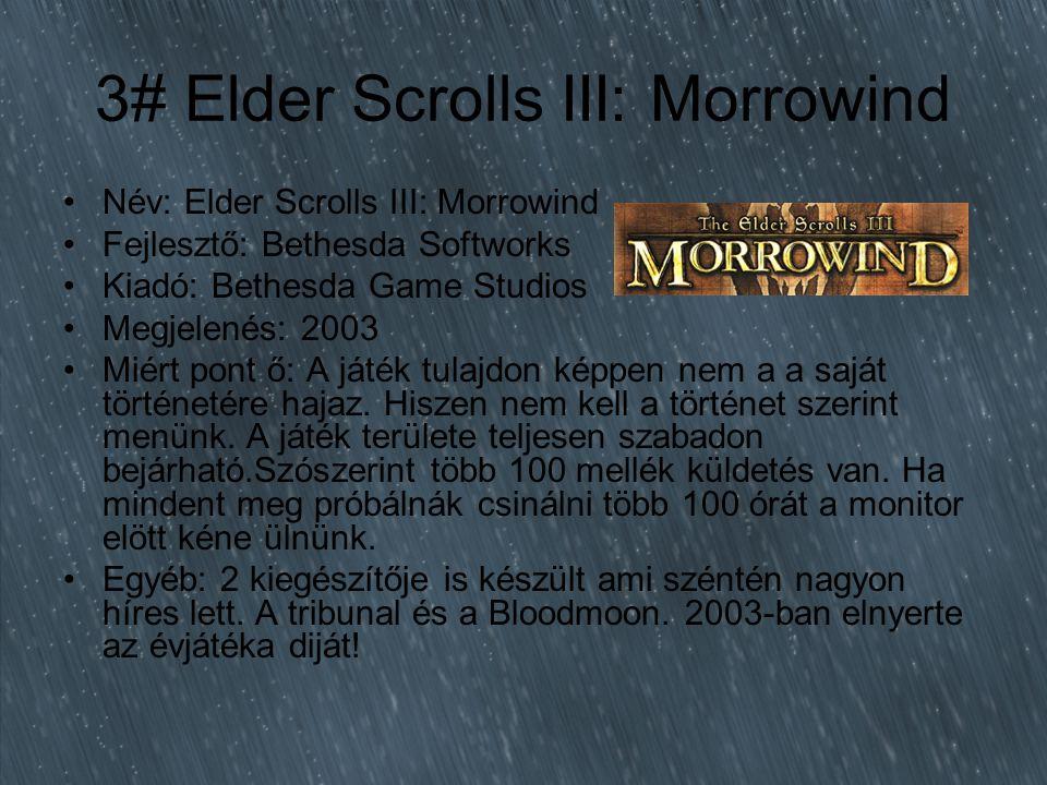 3# Elder Scrolls III: Morrowind Név: Elder Scrolls III: Morrowind Fejlesztő: Bethesda Softworks Kiadó: Bethesda Game Studios Megjelenés: 2003 Miért pont ő: A játék tulajdon képpen nem a a saját történetére hajaz.