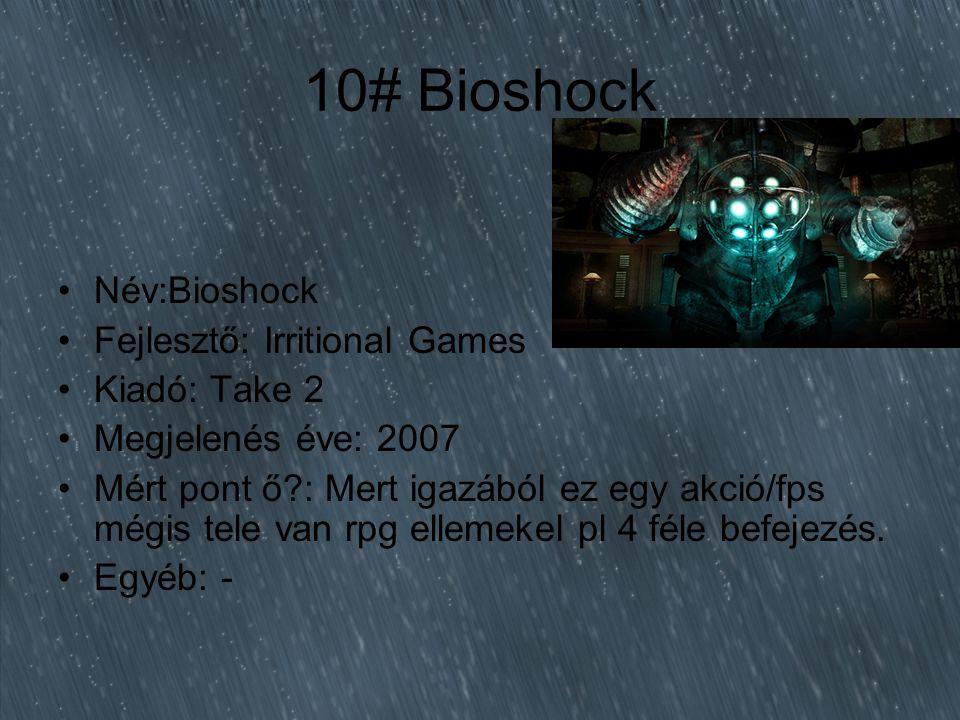 10# Bioshock Név:Bioshock Fejlesztő: Irritional Games Kiadó: Take 2 Megjelenés éve: 2007 Mért pont ő : Mert igazából ez egy akció/fps mégis tele van rpg ellemekel pl 4 féle befejezés.