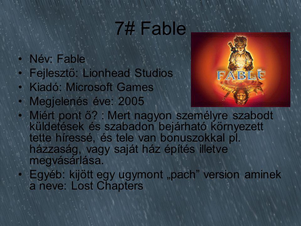 7# Fable Név: Fable Fejlesztő: Lionhead Studios Kiadó: Microsoft Games Megjelenés éve: 2005 Miért pont ő.