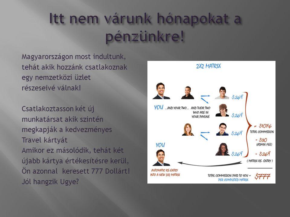 Magyarországon most indultunk, tehát akik hozzánk csatlakoznak egy nemzetközi üzlet részeseivé válnak.