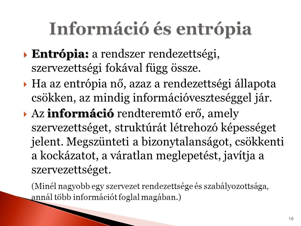  Entrópia:  Entrópia: a rendszer rendezettségi, szervezettségi fokával függ össze.  Ha az entrópia nő, azaz a rendezettségi állapota csökken, az mi