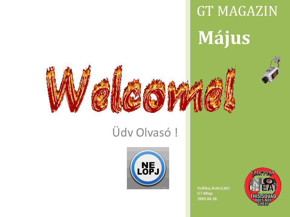 . Üdv Olvasó ! Május Voltika, Koko1362 GT Mlap 2009.04.30. GT MAGAZIN