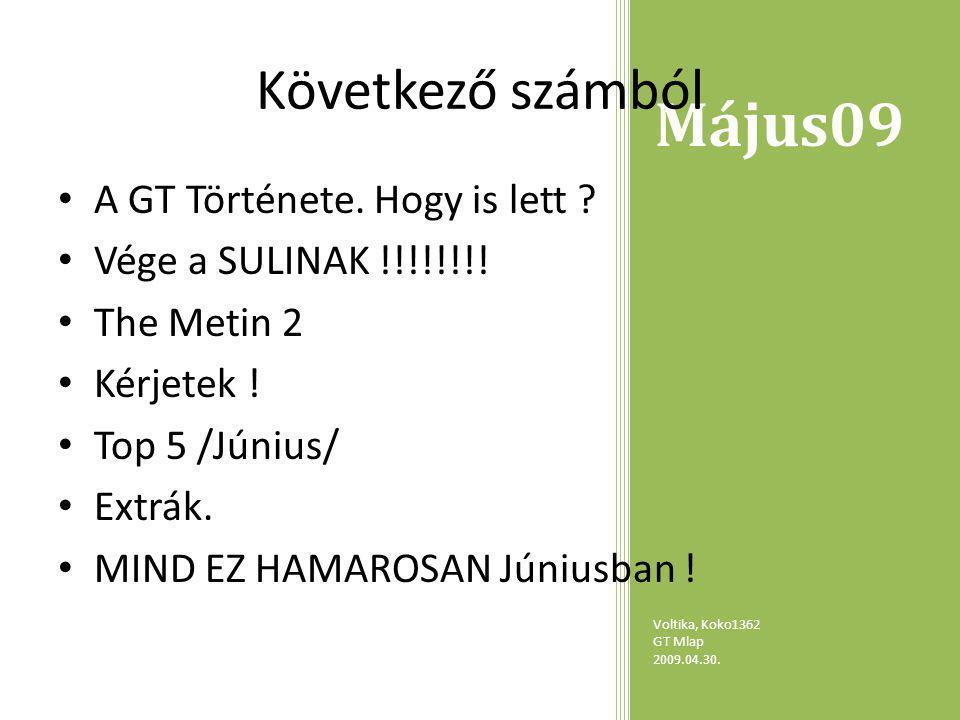Május09 Voltika, Koko1362 GT Mlap 2009.04.30. Következő számból A GT Története.