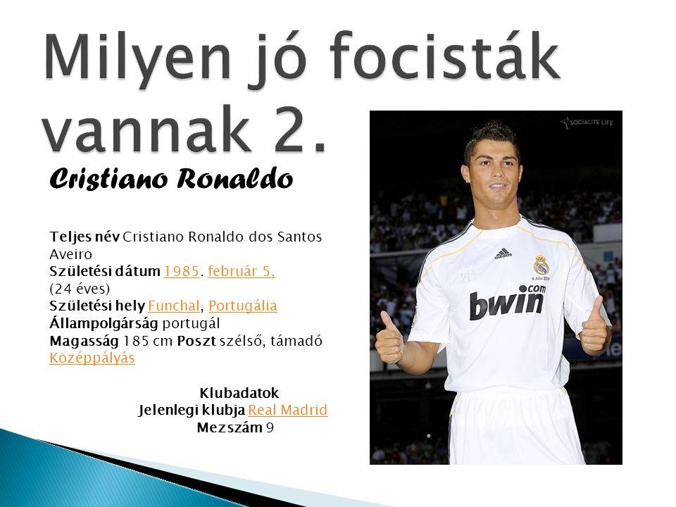 Cristiano Ronaldo Teljes név Cristiano Ronaldo dos Santos Aveiro Születési dátum 1985. február 5.1985február 5. (24 éves) Születési hely Funchal, Port