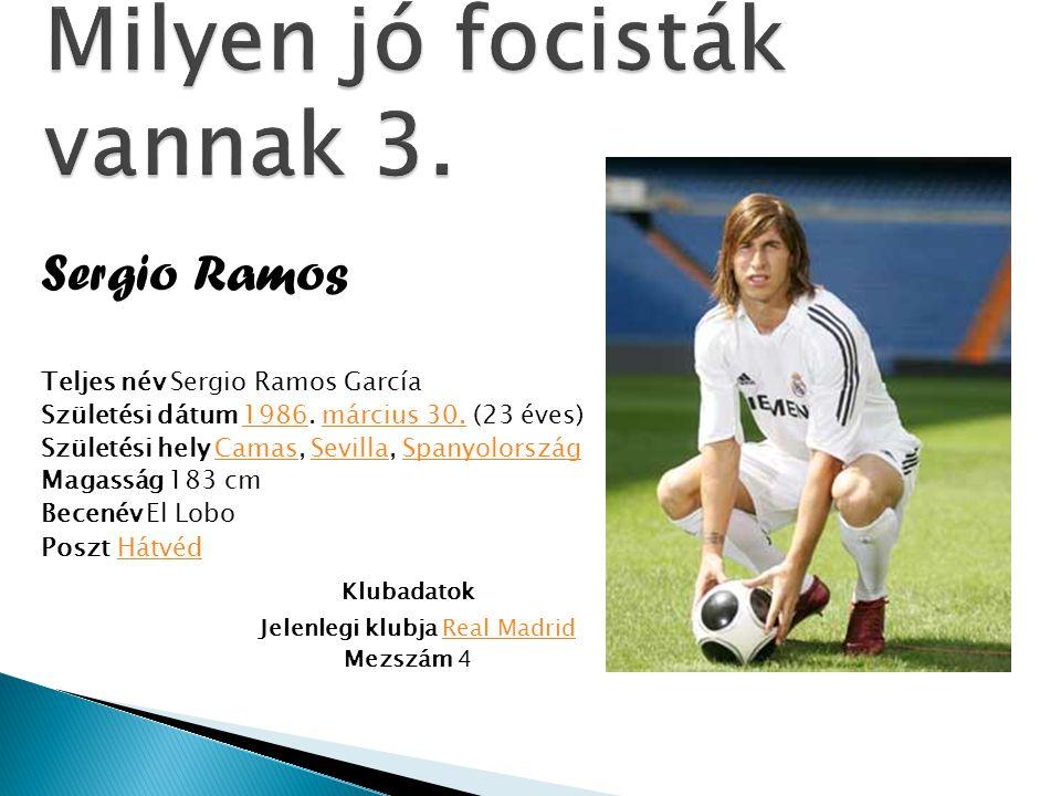 Sergio Ramos Teljes név Sergio Ramos García Születési dátum 1986. március 30. (23 éves)1986március 30. Születési hely Camas, Sevilla, SpanyolországCam