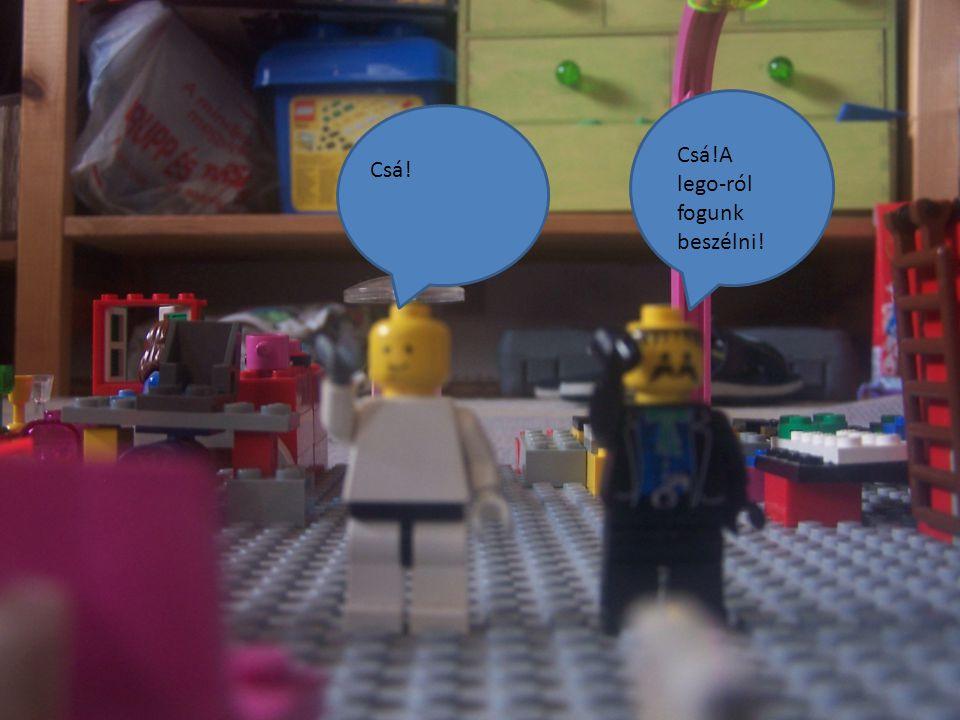 Csá!A lego-ról fogunk beszélni! Csá!