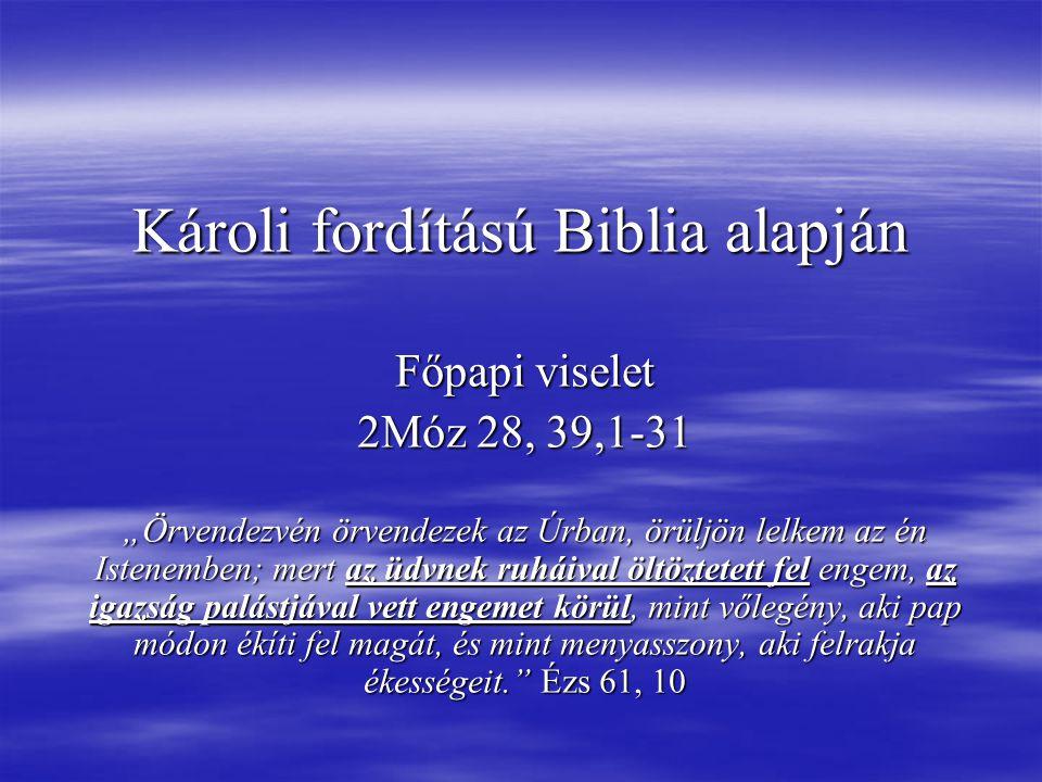 """Károli fordítású Biblia alapján Főpapi viselet 2Móz 28, 39,1-31 """"Örvendezvén örvendezek az Úrban, örüljön lelkem az én Istenemben; mert az üdvnek ruhá"""