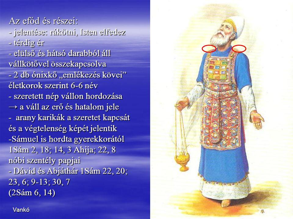 """3 Az efód és részei: - jelentése: rákötni, Isten elfedez - térdig ér - elülső és hátsó darabból áll vállkötővel összekapcsolva - 2 db ónixkő """"emlékezé"""