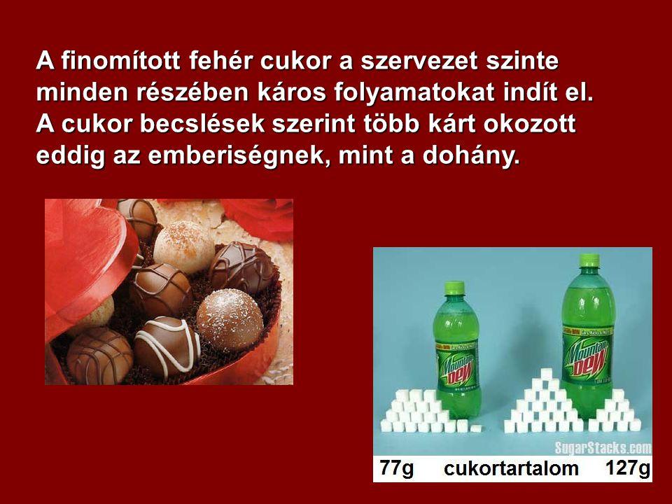 A finomított fehér cukor a szervezet szinte minden részében káros folyamatokat indít el. A cukor becslések szerint több kárt okozott eddig az emberisé