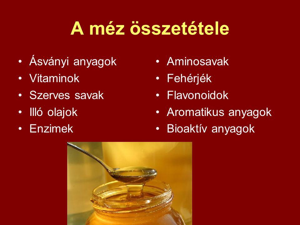 A méz összetétele Ásványi anyagok Vitaminok Szerves savak Illó olajok Enzimek Aminosavak Fehérjék Flavonoidok Aromatikus anyagok Bioaktív anyagok