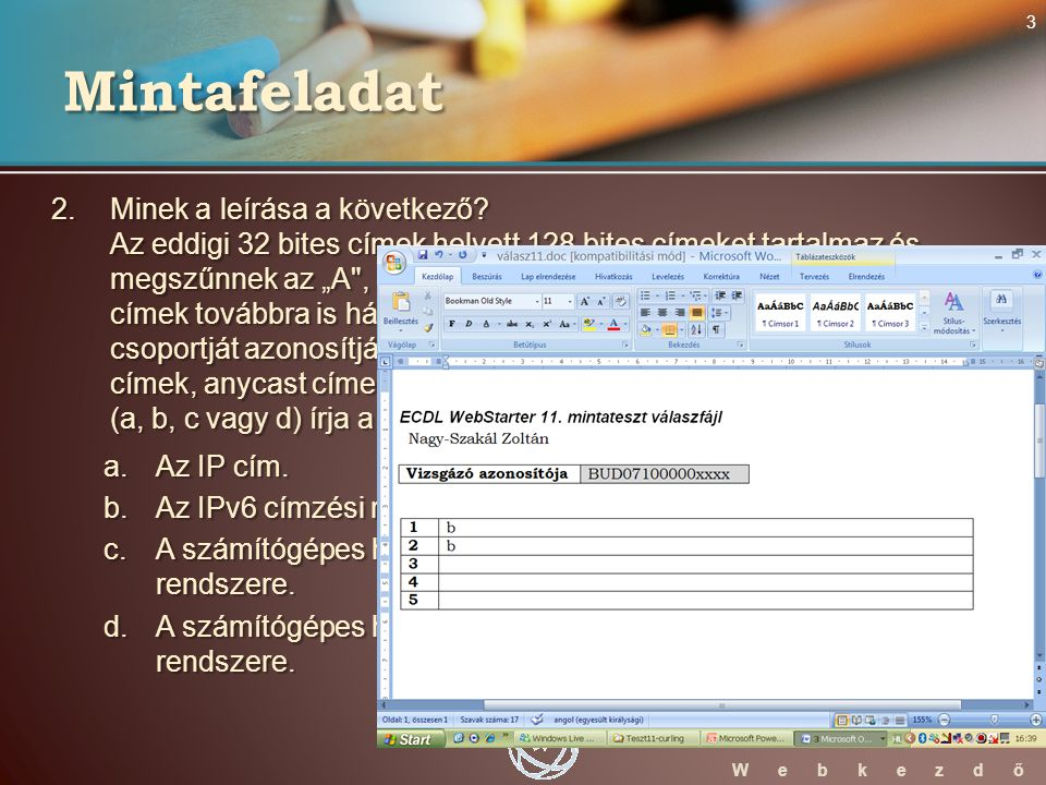 WebStarter ECDL W e b k e z d ő 2. Minek a leírása a következő.