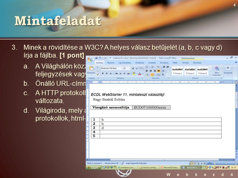 WebStarter ECDL W e b k e z d ő 3. Minek a rövidítése a W3C.