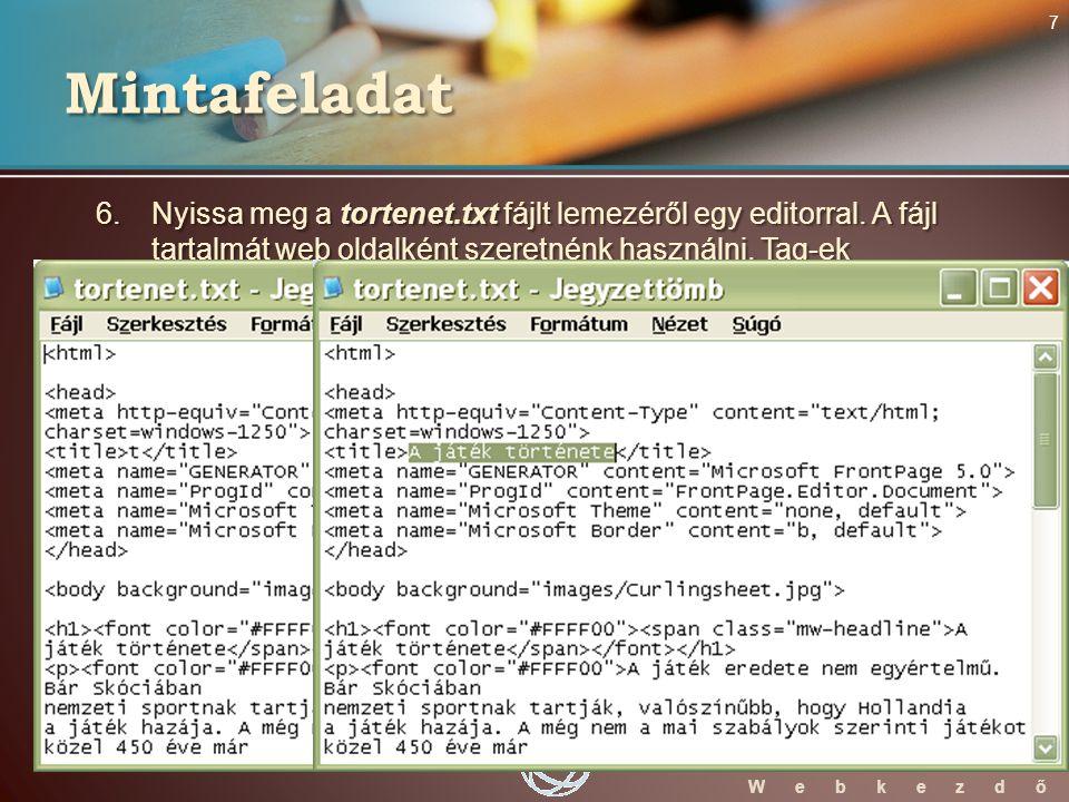 WebStarter ECDL W e b k e z d ő 6. Nyissa meg a tortenet.txt fájlt lemezéről egy editorral.