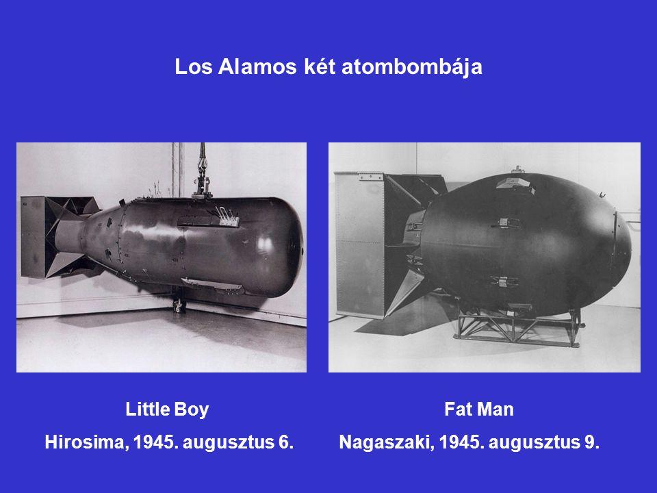 Little Boy Fat Man Hirosima, 1945. augusztus 6. Nagaszaki, 1945. augusztus 9. Los Alamos két atombombája