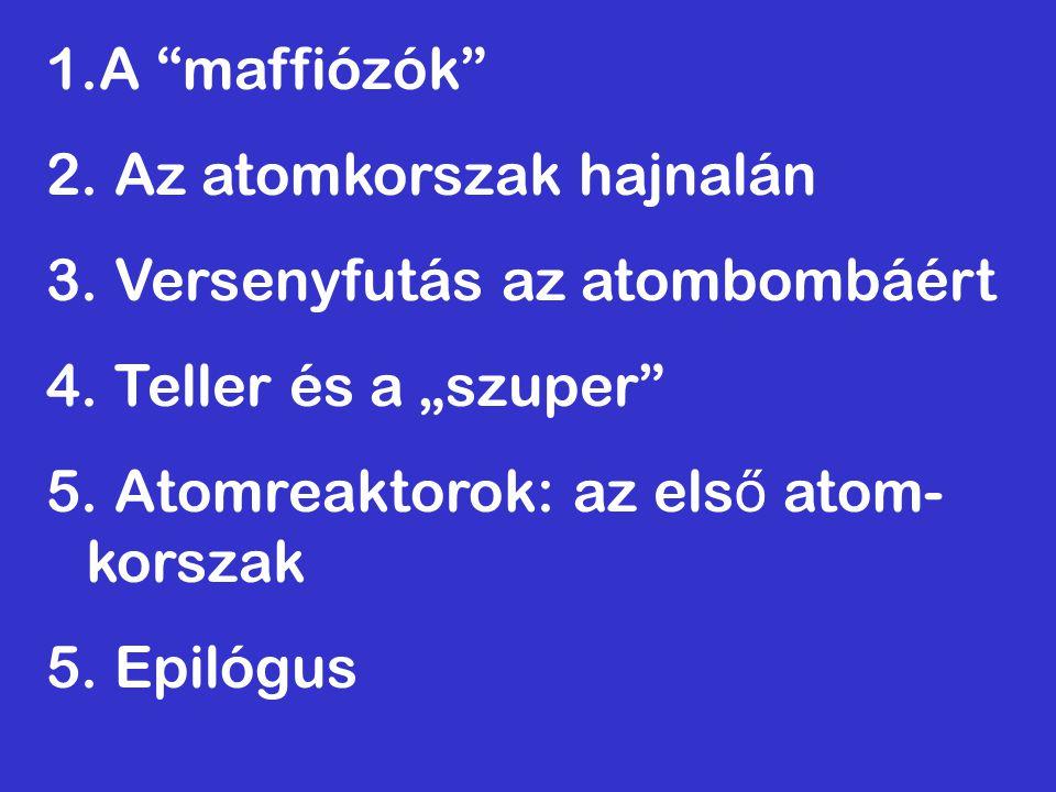 """1.A """"maffiózók"""" 2. Az atomkorszak hajnalán 3. Versenyfutás az atombombáért 4. Teller és a """"szuper"""" 5. Atomreaktorok: az els ő atom- korszak 5. Epilógu"""