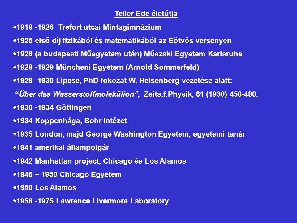 Teller Ede életútja  1918 -1926 Trefort utcai Mintagimnázium  1925 első díj fizikából és matematikából az Eötvös versenyen  1926 (a budapesti Műegy