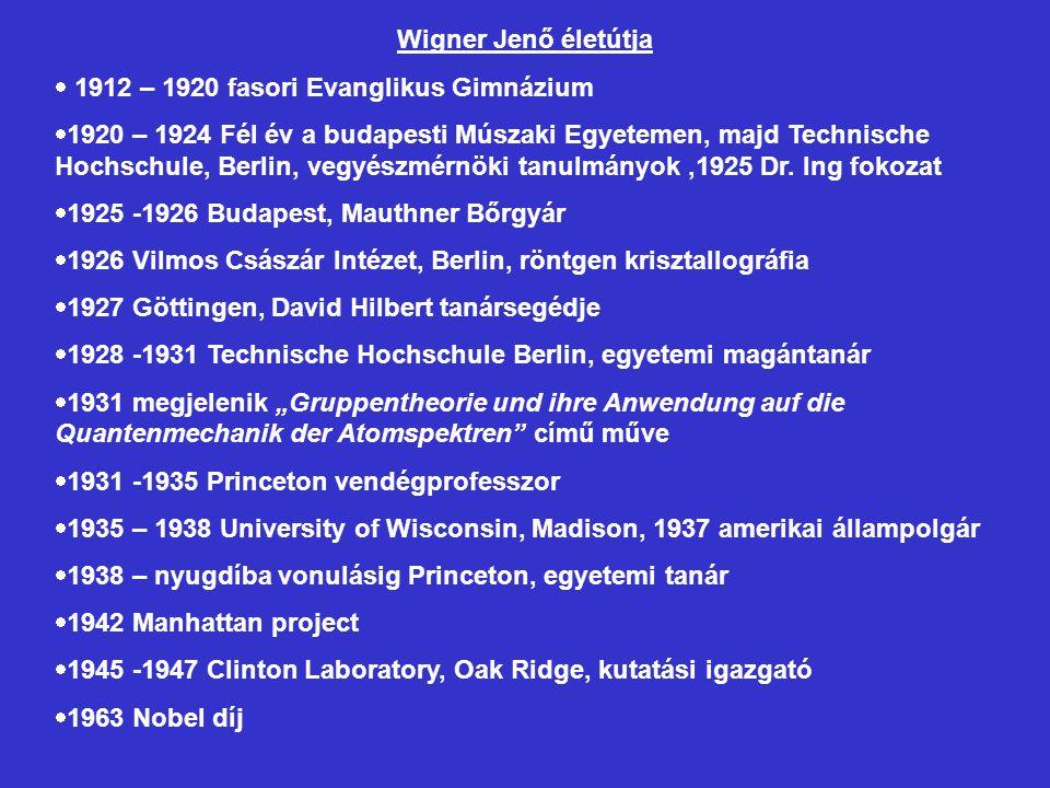Wigner Jenő életútja  1912 – 1920 fasori Evanglikus Gimnázium  1920 – 1924 Fél év a budapesti Múszaki Egyetemen, majd Technische Hochschule, Berlin,