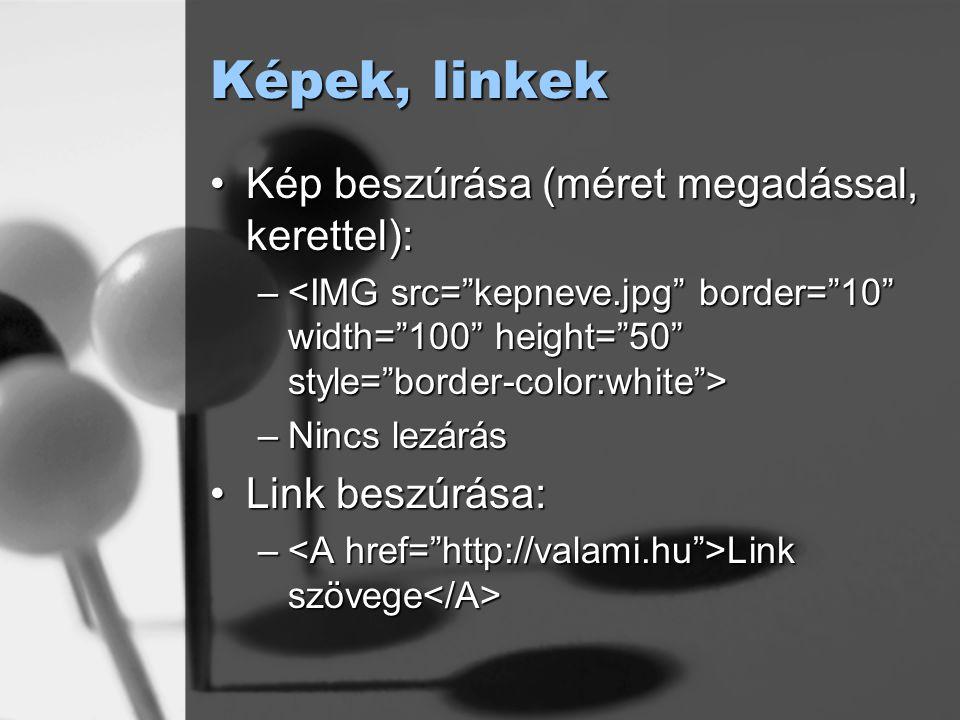 Képek, linkek Kép beszúrása (méret megadással, kerettel):Kép beszúrása (méret megadással, kerettel): – – –Nincs lezárás Link beszúrása:Link beszúrása: