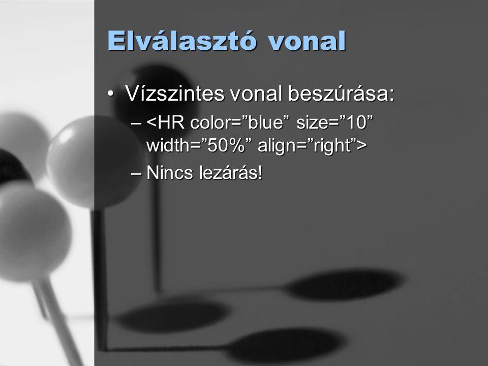 Elválasztó vonal Vízszintes vonal beszúrása:Vízszintes vonal beszúrása: – – –Nincs lezárás!