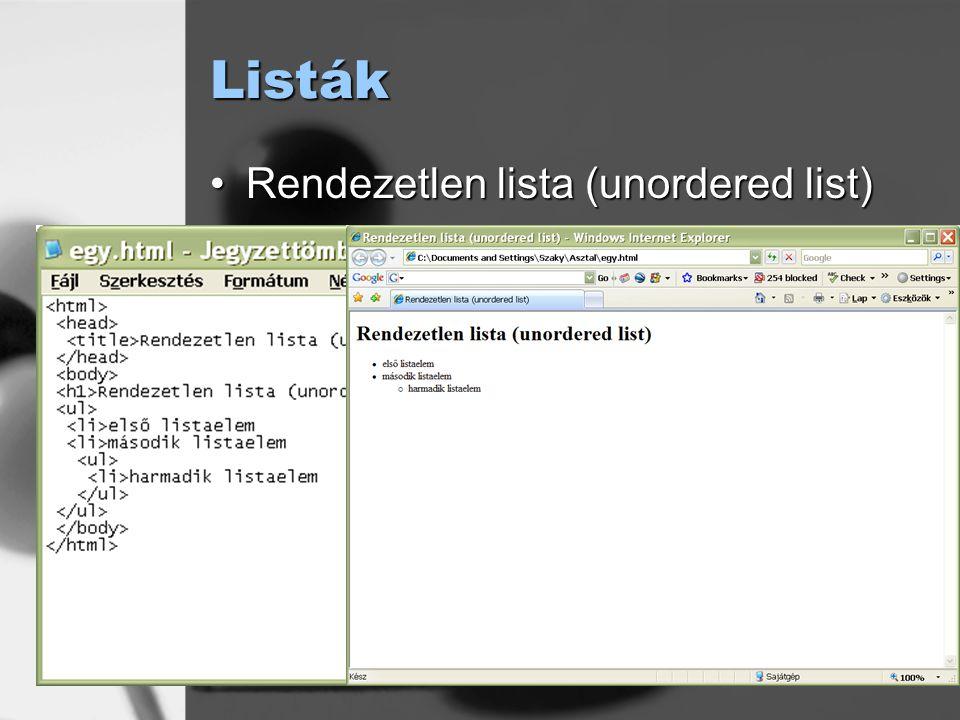 Listák Rendezetlen lista (unordered list)Rendezetlen lista (unordered list)<ul> listaelem listaelem </ul>