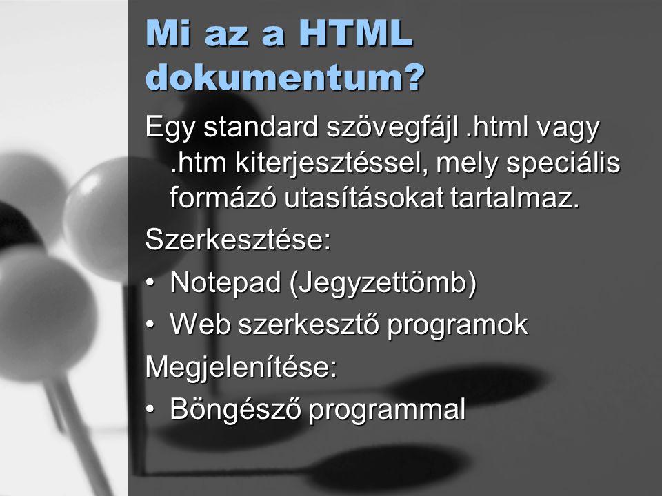Mi az a HTML dokumentum? Egy standard szövegfájl.html vagy.htm kiterjesztéssel, mely speciális formázó utasításokat tartalmaz. Szerkesztése: Notepad (
