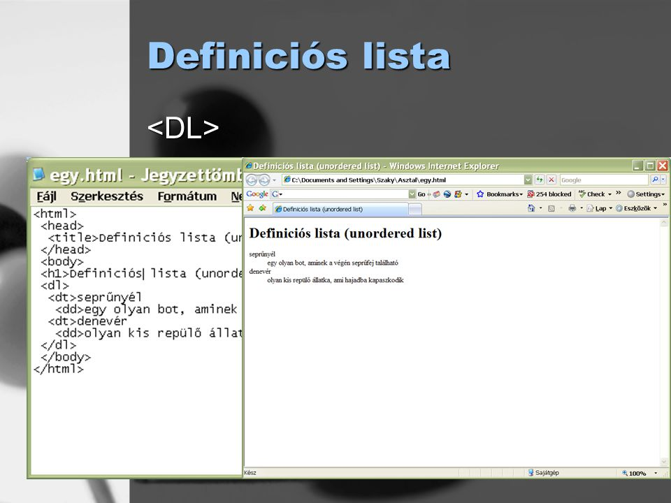 Definiciós lista <DL><DT>meghatározás<DD>leírás</DL>