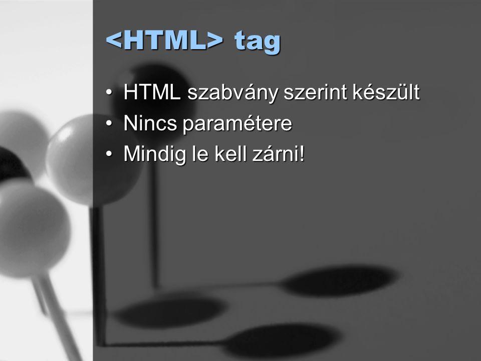 tag tag HTML szabvány szerint készültHTML szabvány szerint készült Nincs paramétereNincs paramétere Mindig le kell zárni!Mindig le kell zárni!