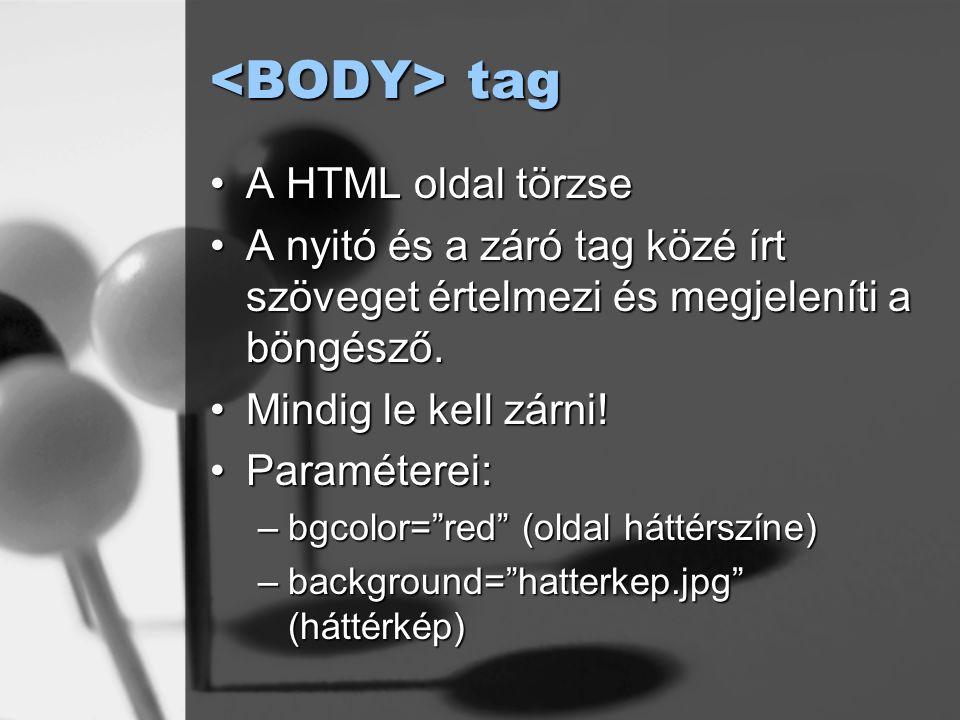 tag tag A HTML oldal törzseA HTML oldal törzse A nyitó és a záró tag közé írt szöveget értelmezi és megjeleníti a böngésző.A nyitó és a záró tag közé