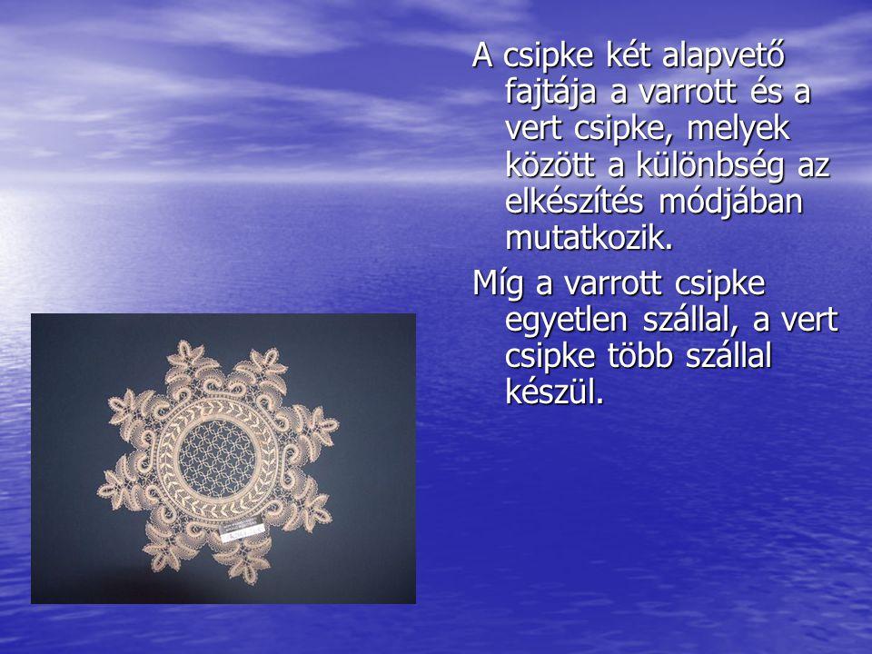 A CSIPKE A csipke egy légiesen finom textília, amelynek díszei apró, áttört mintái. Árpádkori sírok feltárásakor előkerült textíliák a tanúi, hogy a c