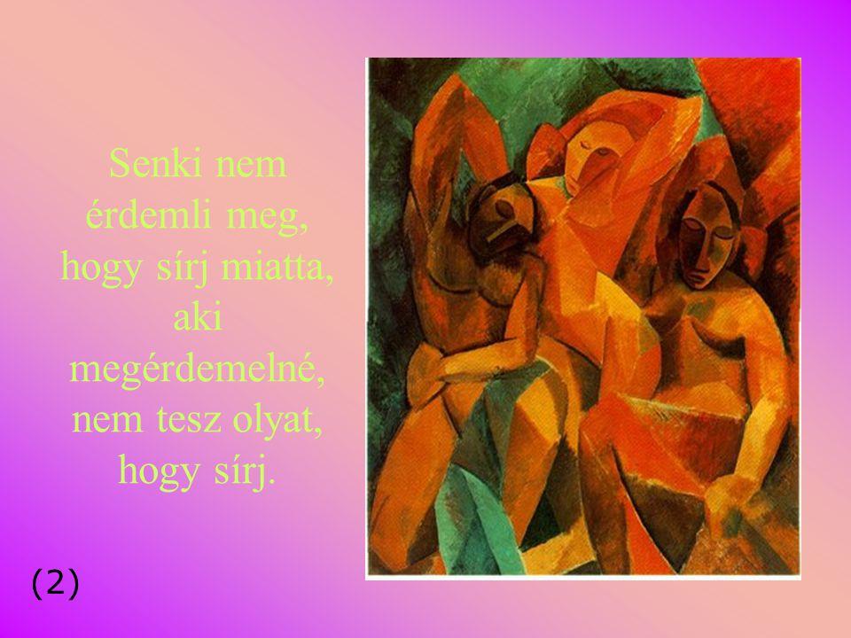 Senki nem érdemli meg, hogy sírj miatta, aki megérdemelné, nem tesz olyat, hogy sírj. (2)