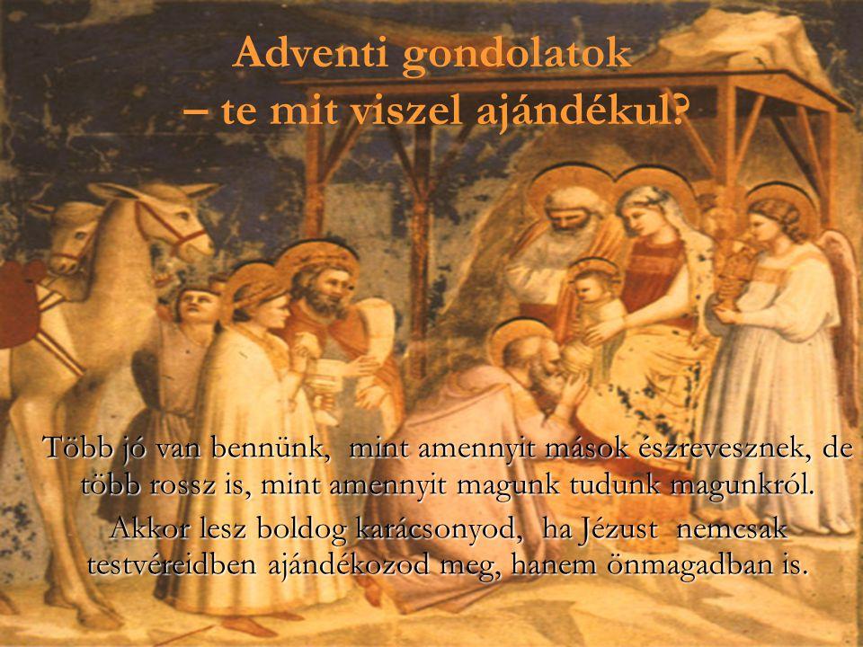 Adventi gondolatok – a szeretetről A jászolban fekvő Gyermekben Istent látni, és elfogadni a Kenyér és Bor színeváltozását csak az képes, aki tud hinn