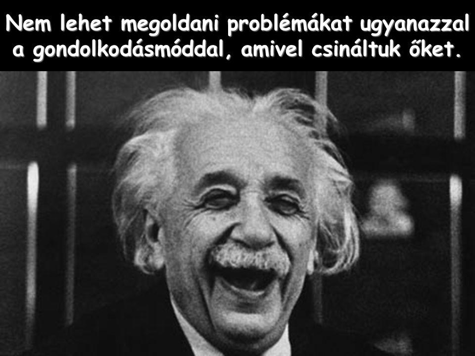 Nem lehet megoldani problémákat ugyanazzal a gondolkodásmóddal, amivel csináltuk őket.