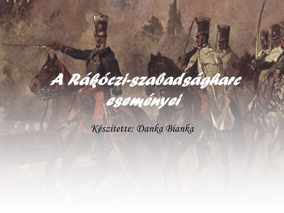 A Rákóczi-szabadságharc eseményei Készítette: Danka Bianka
