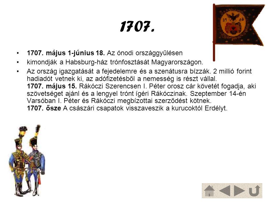1707. 1707. május 1-június 18. Az ónodi országgyűlésen kimondják a Habsburg-ház trónfosztását Magyarországon. Az ország igazgatását a fejedelemre és a