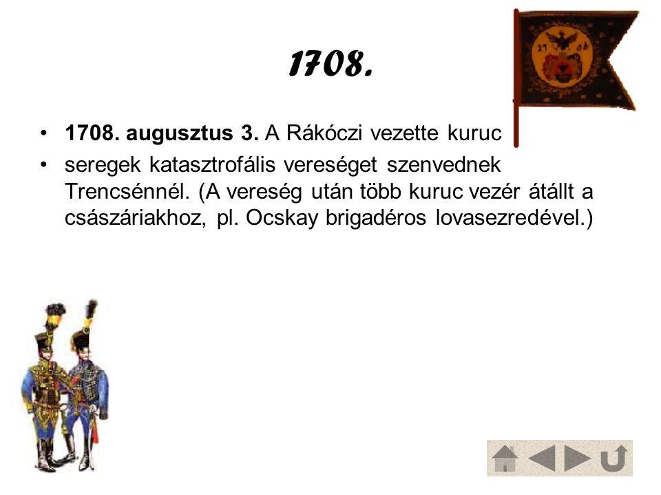 1708. 1708. augusztus 3. A Rákóczi vezette kuruc seregek katasztrofális vereséget szenvednek Trencsénnél. (A vereség után több kuruc vezér átállt a cs