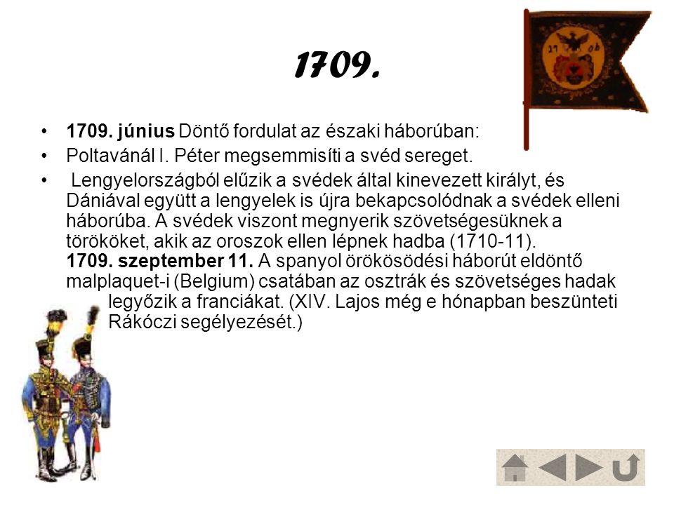 1709. 1709. június Döntő fordulat az északi háborúban: Poltavánál I. Péter megsemmisíti a svéd sereget. Lengyelországból elűzik a svédek által kinevez