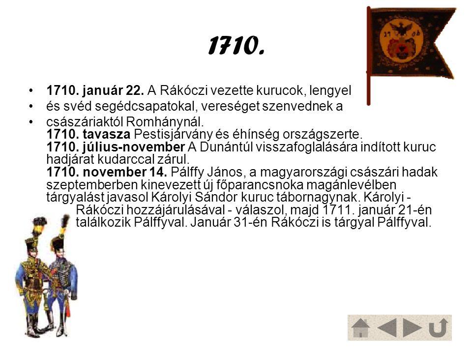 1710. 1710. január 22. A Rákóczi vezette kurucok, lengyel és svéd segédcsapatokal, vereséget szenvednek a császáriaktól Romhánynál. 1710. tavasza Pest