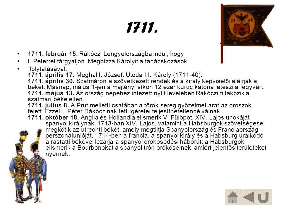 1711. 1711. február 15. Rákóczi Lengyelországba indul, hogy I. Péterrel tárgyaljon. Megbízza Károlyit a tanácskozások folytatásával. 1711. április 17.