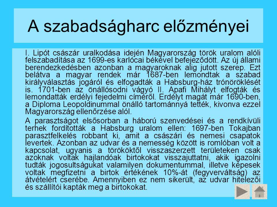 A szabadságharc előzményei I. Lipót császár uralkodása idején Magyarország török uralom alóli felszabadítása az 1699-es karlócai békével befejeződött.
