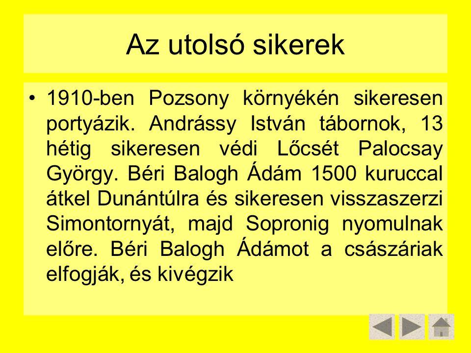 Az utolsó sikerek 1910-ben Pozsony környékén sikeresen portyázik. Andrássy István tábornok, 13 hétig sikeresen védi Lőcsét Palocsay György. Béri Balog