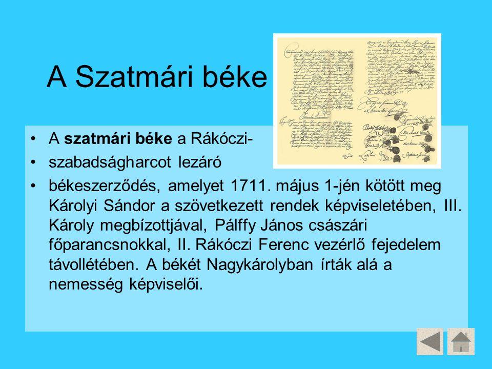 A Szatmári béke A szatmári béke a Rákóczi- szabadságharcot lezáró békeszerződés, amelyet 1711. május 1-jén kötött meg Károlyi Sándor a szövetkezett re