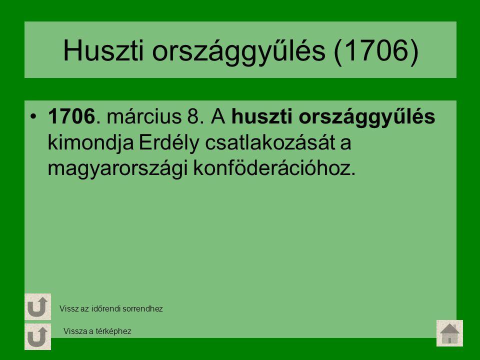 Huszti országgyűlés (1706) 1706. március 8. A huszti országgyűlés kimondja Erdély csatlakozását a magyarországi konföderációhoz. Vissz az időrendi sor